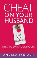 Cheat On Your Husband (with Your Husband): How to