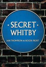 Secret Whitby by Ian Thompson, Roger Frost (Paperback, 2016)