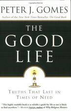 The Good Life: Truths That Last in Times of Need by Peter J. Gomes