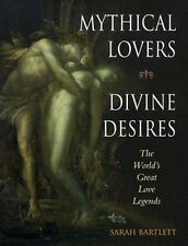 Mythical Lovers, Divine Desires: The World's Great Love Legends-ExLibrary