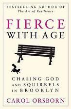NEW Fierce with Age: Chasing God and Squirrels in Brooklyn by Carol Orsborn