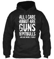 Guns And Pitbulls - All I Care About Are Like Maybe 3 Gildan Hoodie Sweatshirt