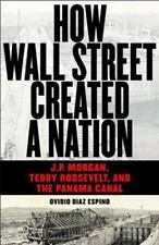 How Wall Street Created a Nation: J.P. Morgan, Teddy Roosevelt, and the Panama C