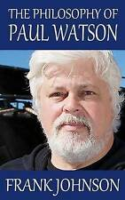 NEW The Philosophy of Paul Watson by Frank Johnson