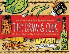 They Draw and Cook : 107 Recipes Illustrated by Artists from Around the World by
