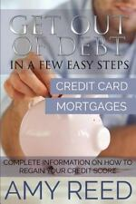 Get Out of Debt : In a Few Easy Steps (Credit Card, Mortgages): Complete...