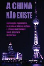 A China Não Existe : Observação Comparativa Da Realidade Moderna Na China e o...