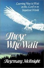 Those Who Wait : Learning How to Wait on the Lord in an Impatient World by...