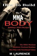 How to Build the MMA Body : Building a MMA Physique, the MMA Workout,...