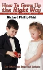 How to Grow up the Right Way : Enter and Remain in Marriage by Richard...