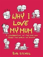 Pourquoi j'aime ma maman: l'idéal fête des mères cadeau par Rob Stears (cartonnée)