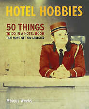 Hotel Hobbies: 50 Things to Do in a Hotel Room That Won't Get You Arrested by...