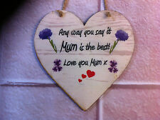 "Shabby Chic ""Any way you say it Mum is the best"" Wooden Heart Plaque"