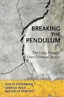 Breaking the Pendulum. The Long Struggle Over Criminal Justice by Goodman, Phili