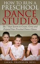 How to Run a Preschool Dance Studio: The 7 Step System to Create, Grow and Expan