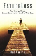 Fatherloss: How Sons of All Ages Come to Terms with the Deaths of Their Dads by