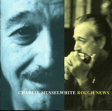 CHARLIE MUSSELWHITE  rough news