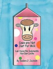Cows Are Not Just for Milk : Las Vacas No Solamente Nos Dan Leche by Sadara...