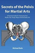 Secrets of the Pelvis for Martial Arts: a Practical Guide for Improving Your Wu…