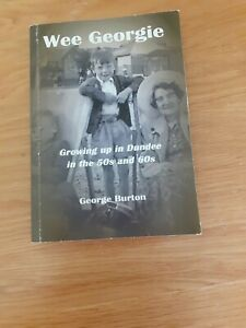 Wee Georgie: Growing Up in Dundee in the 50s and 60s by George Gerard Burton...