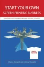 Start Your Own Screen-Printing Business: A User's Guide to Printing and Selling