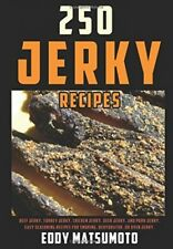 250 Jerky Recipes: Easy Seasoning Recipes For Smoking, Dehydrator, Or Oven Best