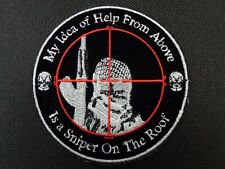 MY IDEA OF HELP FROM ABOVE IS A SNIPER ON THE ROOF EMBROIDERED PATCH
