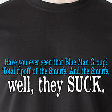 Have you ever seen that Blue Man Group? Total ripoff of smurfs men Funny T-Shirt