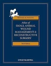 Atlas of Small Animal Wound Management and Reconstructive Surgery by Michael...