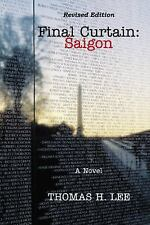 Final Curtain: Saigon (Revised Edition) by Thomas H. Lee (2009, Paperback)