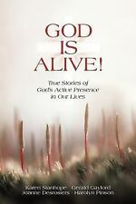 God Is Alive! : True Stories of God's Active Presence in Our Lives by...