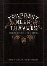Trappist Beer Travels : Inside the Breweries of the Monasteries by Jessica...