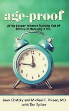 Age-Proof : How to Live Longer Without Breaking a Hip, Running Out of Money,...