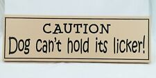 "Caution Dog Can't Hold its Licker 16"" x 5"" Rustic Wooden Sign"