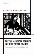 Poetry and Radical Politics in fin de siecle France: From Anarchism to Action fr