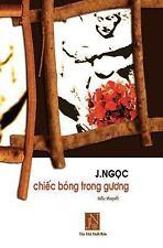 Chiec Bong Trong Guong : Tieu Thuyet Chiec Bong Trong Guong, Tac Gia J. Ngoc...