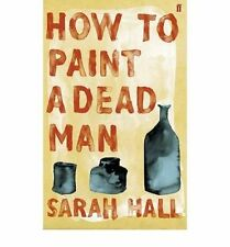 SARAH HALL ___ HOW TO PAINT A DEAD MAN ____ SHOP SOILED ___ FREEPOST UK
