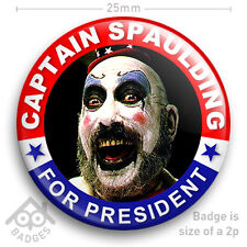 "Captain Spaulding for President - SID HAIG - Devils Rejects - 25mm 1"" Badge"