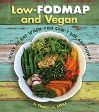 Low-FODMAP and Vegan : What to Eat When You Can't Eat Anything by Jo Stepaniak …