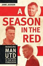A Season in the Red : Managing Man UTD in the Shadow of Sir Alex Ferguson by...