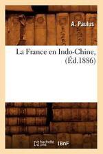 La France En Indo-Chine, (Ed.1886) (Paperback or Softback)