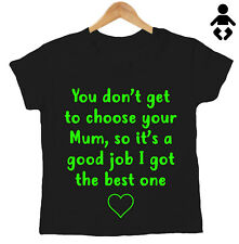 YOU DON'T GET TO PICK YOUR MUM SO IT'S GOOD... Mother's Day, Mummy Baby T-Shirt