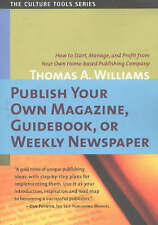 Publish Your Own Magazine, Guidebook, or Weekly Newspaper: How to Start,...