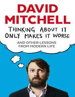 Thinking About It Only Makes It Worse By David Mitchell (E-B0K&AUDI0  E-MAILED)