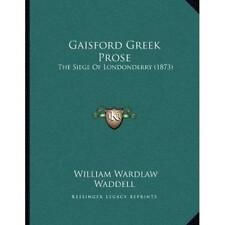Gaisford Greek Prose: The Siege of Londonderry (1873) - Paperback NEW William Wa