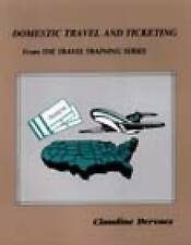 NEW Domestic Travel & Ticketing (From the Travel Training) by Claudine Dervaes