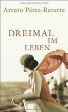 Dreimal im Leben: Roman von Pérez-Reverte, Arturo | Buch | Zustand sehr gut