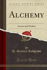 Alchemy: Ancient and Modern (Classic Reprint) (Paperback or Softback)