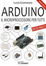 Arduino il microprocessore per tutti con utili progetti di Lucio Sciamanna
