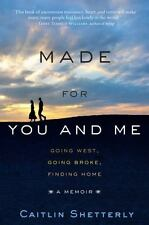 Made for You and Me : Going West, Going Broke, Finding Home by Caitlin Shetterly
